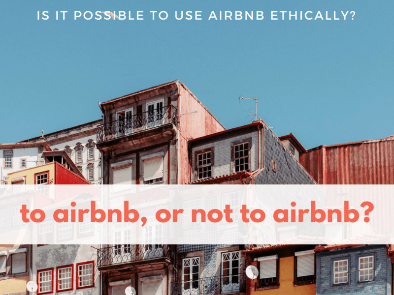Airbnb graphic - 'To Airbnb, or not to Airbnb?' Is it possible to use Airbnb ethically?
