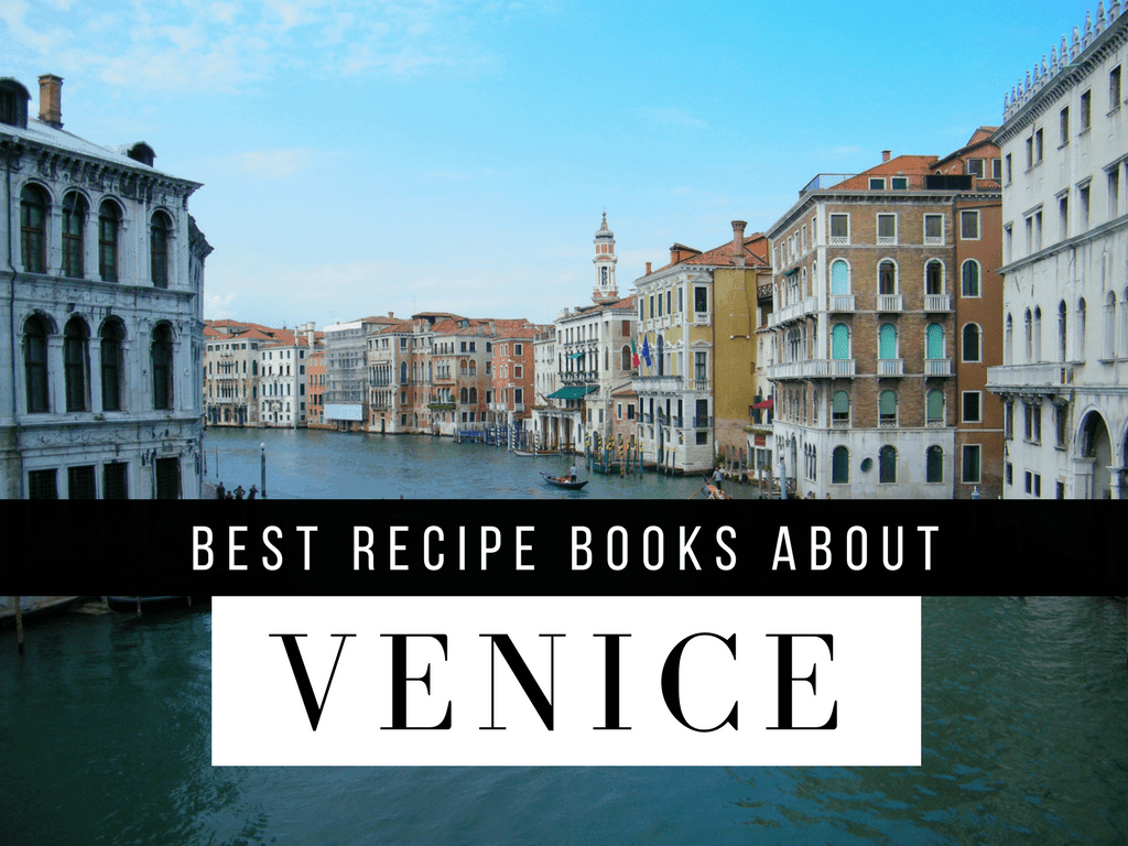 The best cookbooks for Venice and the North of Italy