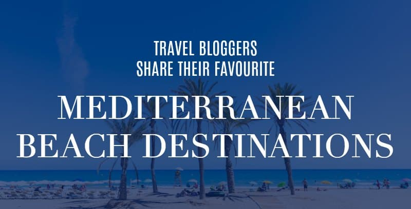 beach with text overlay 'Travel Bloggers Share Their Favourite Mediterranean Beach Destinations'