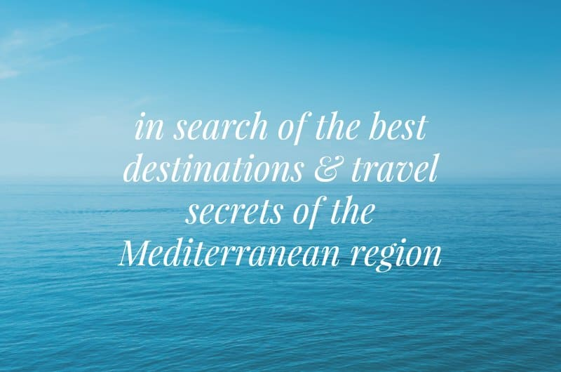 Mediterranean Sea with text overlay 'in search of the best destinations & travel secrets of the Mediterranean region'